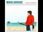 Euskalerrian ligatzen, Mikel Eguiluz (Garai hobeak, 2006)