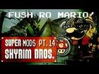 Super Skyrim Bros | Mods Pt.14 Fus Ro Ya hooo! Mezclando juegos, risas...
