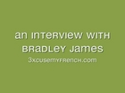 Interview with Bradley James [3xcusemyfrench exclusive]